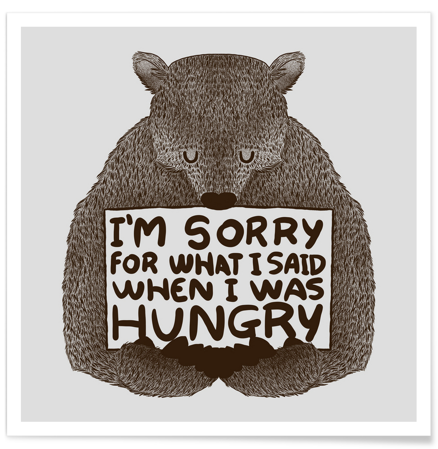 Im sorry for what i said when i was hungry as premium poster juniqe altavistaventures Choice Image