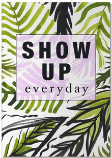 Show Up Everyday