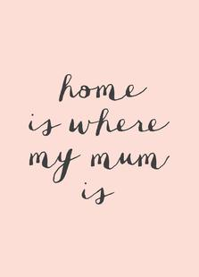 Home Is where My Mum Is