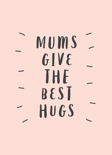 Mums Give The Best Hugs
