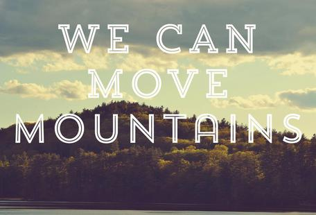 We Can Move Mountains