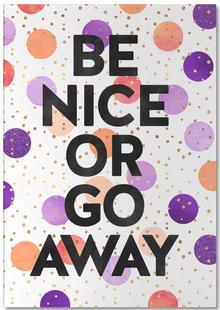 Be Nice or Go Away