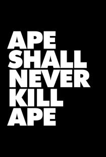APE SHALL NEVER KILL APE