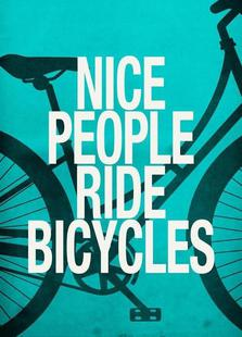 Nice people ride bicycles