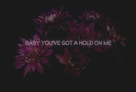 Baby you've got a hold