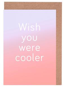 Wish You Were Cooler