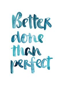 Better Done Than Perfect
