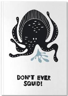 Don't Ever Squid!