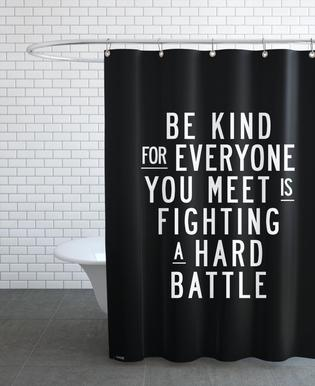 Be Kind For Everyone You Meet Is Fighting A Hard Battle Shower Curtain