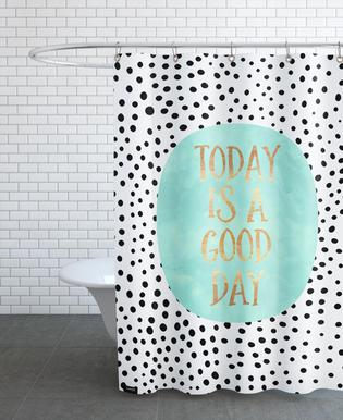 Today Is a Good Day -Duschvorhang