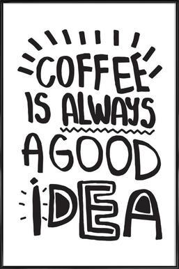 Coffee Is Always A Good Idea -Bild mit Kunststoffrahmen