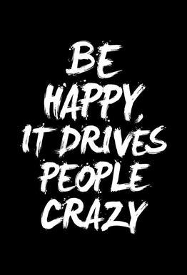 Be Happy It Drives People Crazy -Acrylglasbild