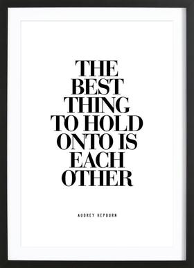 The Best Thing To Hold Onto Is Each Other -Bild mit Holzrahmen