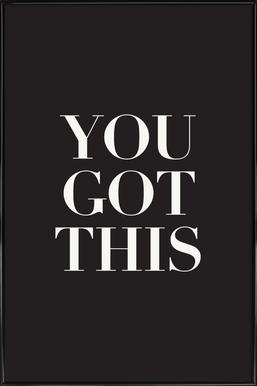 You Got This - Poster in Standard Frame