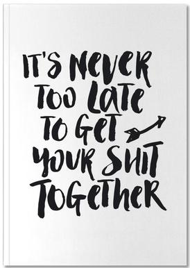 It's Never Too Late to Get Your Shit Together Notebook