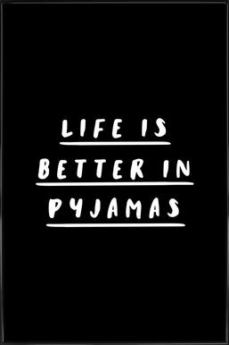 Life is Better in Pyjamas Framed Poster