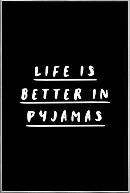 Life is Better in Pyjamas poster in aluminium lijst
