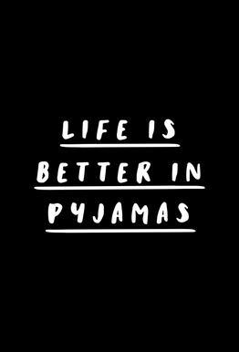 Life is Better in Pyjamas Aluminium Print