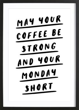 May Your Coffee Be Strong and Your Monday Short affiche sous cadre en bois