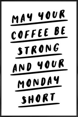 May Your Coffee Be Strong and Your Monday Short Framed Poster