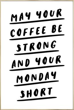 May Your Coffee Be Strong and Your Monday Short Poster in Aluminium Frame