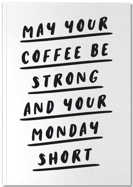 May Your Coffee Be Strong and Your Monday Short Notebook