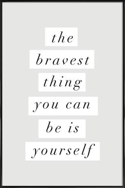 The Bravest Thing You Can Be Is Yourself Framed Poster