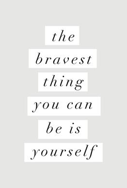 The Bravest Thing You Can Be Is Yourself tableau en verre