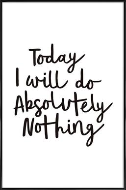 Today I Will Do Absolutely Nothing Framed Poster