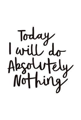 Today I Will Do Absolutely Nothing Aluminium Print