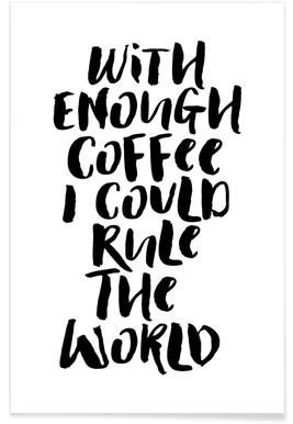 With Enough Coffee I Could Rule the World poster