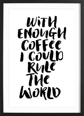 With Enough Coffee I Could Rule the World ingelijste print