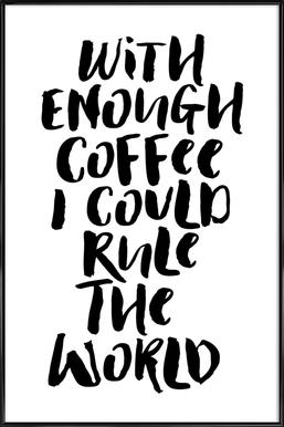With Enough Coffee I Could Rule the World Framed Poster
