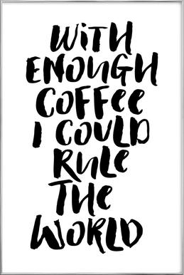 With Enough Coffee I Could Rule the World poster in aluminium lijst