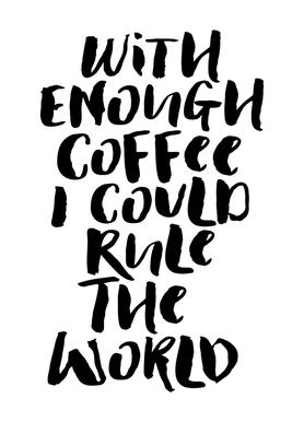 With Enough Coffee I Could Rule the World canvas doek