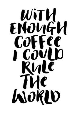 With Enough Coffee I Could Rule the World alu dibond