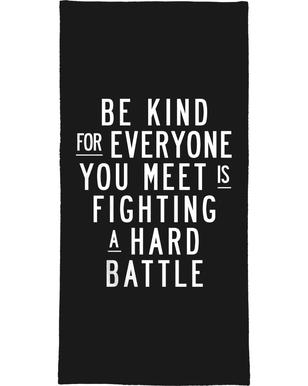 Be Kind For Everyone You Meet Is Fighting A Hard Battle Bath Towel