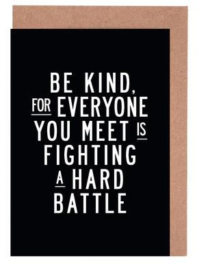 Be Kind For Everyone You Meet Is Fighting A Hard Battle cartes de vœux