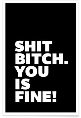 Shit Bitch You Is Fine poster