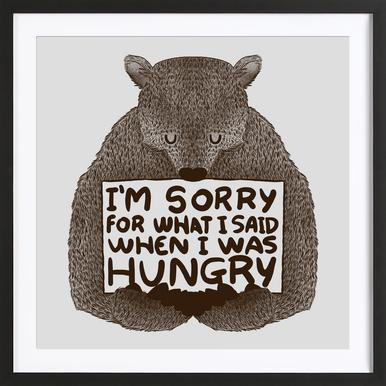 I'm Sorry For What I Said When I Was Hungry affiche sous cadre en bois
