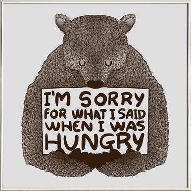 I'm Sorry For What I Said When I Was Hungry -Poster im Alurahmen