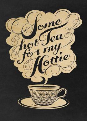 Some hot tea for my hottie -Leinwandbild