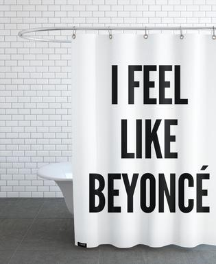 I Feel Like Beyonce Shower Curtain