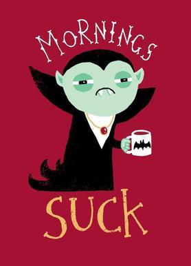 Mornings Suck