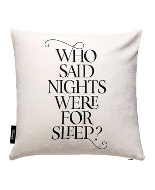 Who Said Nights Were for Sleep? Cushion Cover