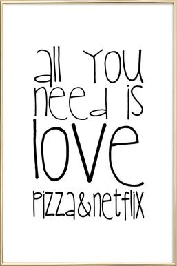 All You Need And Pizza And Netflix -Poster im Alurahmen