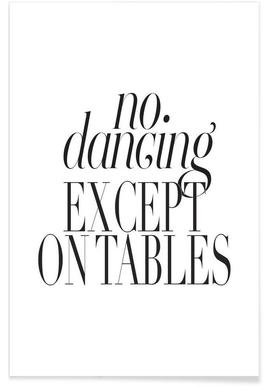 No Dancing Except On Tables Plakat