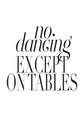 No Dancing Except On Tables canvas doek
