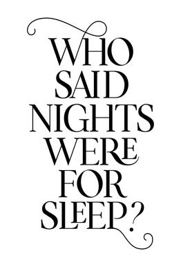 Who Said Nights Were for Sleep?