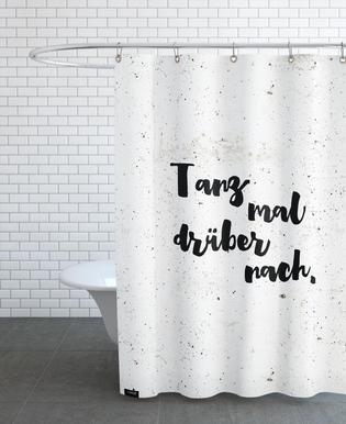 Tanz mal drüber nach -Duschvorhang